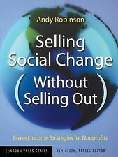 Selling Social Change (Without Selling Out): Earned Income Strategies for Nonpro