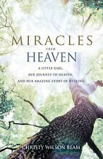 Miracles from Heaven : A Little Girl, Her Journey to Heaven, and Her Amazing...