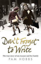 Don't Forget to Write: The True Story of an Evacuee and Her Family by Pam Hob...