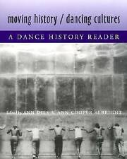 Moving History/Dancing Cultures: A Dance History Reader, Ann Dils, Ann Cooper Al