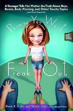 Promise You Won't Freak Out: A Teenager Tells Her Mom the Truth About -ExLibrary