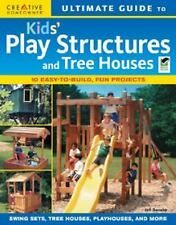 Ultimate Guide to Kids' Play Structures & Tree Houses (Ultimate Guide To... (Cre