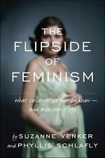 The Flipside of Feminism : What Conservative Women Know -- and Men Can't Say...