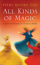 Piers Moore Ede All Kinds of Magic: A Quest for Meaning in a Material World Very
