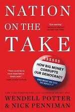 Nation on the Take : How Big Money Corrupts Our Democracy and What We Can Do...