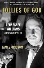 Follies of God : Tennessee Williams and the Women of the Fog by James Grissom...