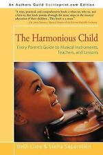 The Harmonious Child: Every Parent's Guide to Musical Instruments, Teachers, and