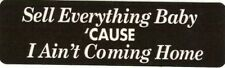 Motorcycle Sticker for Helmets or toolbox #475 Sell everything baby 'cause I a