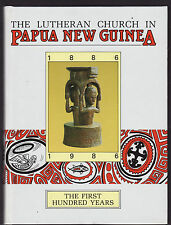 THE LUTHERAN CHURCH IN PAPUA NEW GUINEA : THE FIRST HUNDRED YEARS - WAGNER  ek