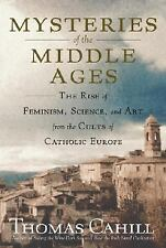 Mysteries of the Middle Ages The Rise of Feminism, Science & Art Thomas Cahill