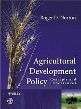 Agricultural Development Policy : Concepts and Experiences by Roger D. Norton...