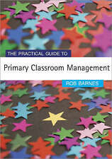 The Practical Guide to Primary Classroom Management by Rob H. Barnes...