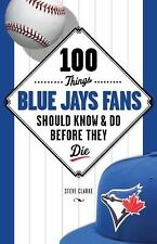 100 Things Blue Jays Fans Should Know & Do Before They Die (100 Things...Fans Sh