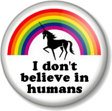 I don't believe in humans Rainbow Unicorn Pin Button Badge Fairy tale Mythical