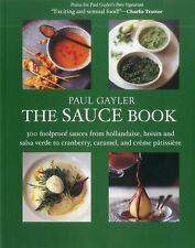 The Sauce Book: 300 Foolproof Sauces from Hollandaise, Hoisin & Sala Verde to Cr