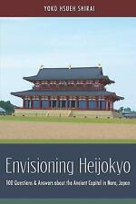 Envisioning Heijokyo: 100 Questions & Answers about the Ancient Capital in Nara,