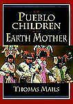 The Pueblo Children of the Earth Mother (Mails, Thomas E.)