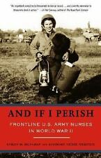 And If I Perish: Frontline U.S. Army Nurses in World War II by Monahan, Evelyn,