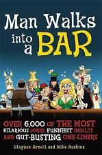 Man Walks into a Bar: Over 6,000 of the Most Hilarious Jokes, Funniest Insults..
