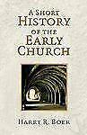 A Short History of the Early Church by Harry R. Boer (1984, Paperback)