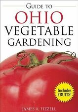 Guide to Ohio Vegetable Gardening (Vegetable Gardening Guides), Fizzell, James