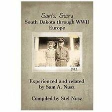 Sam's Story : South Dakota Through Wwii Europe by Stella Nusz and Sam A....