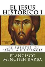 El Jesus Historico, I : Las Fuentes, Su Familia e Infancia by Francisco Barba...