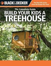 Black and Decker the Complete Guide : Build Your Kids a Treehouse by Charlie...