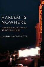 Harlem Is Nowhere : A Journey to the Mecca of Black America by Sharifa...