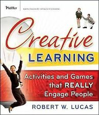 Creative Learning : Activities and Games That Really Engage People by Robert...