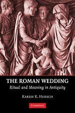 The Roman Wedding : Ritual and Meaning in Antiquity by Karen K. Hersch (2010,...
