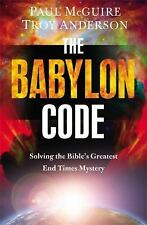 The Babylon Code : Solving the Bible's Greatest End Times Mystery by Paul...