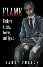 Flame : Hackers, Artists, Lovers, and Spies by Barry Fulton (2014, Paperback)