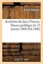 Academie des Jeux Floraux. Seance Publique du 12 Janvier 1868. Eloge de M. le...