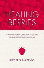 Healing Berries : 50 Wonderful Berries, and How to Use Them in Healthgiving...