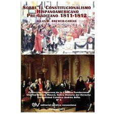 El Constitucionalismo Hispano Americano Pre-Gaditano 1811-1812 by Allan R....