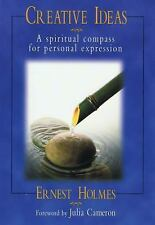 Creative Ideas: A Spiritual Compass for Personal Expression by Holmes, Ernest