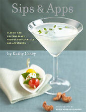 Sips and Apps: Classic and Contemporary Recipes for Cocktails and Appetizers,Kat