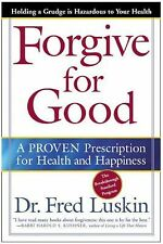 Forgive for Good : A Proven Prescription for Health and Happiness by Frederic...