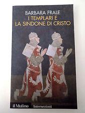 I Templari e la sindone di Cristo- Barbara Frale - Il Mulino 2009 - B4