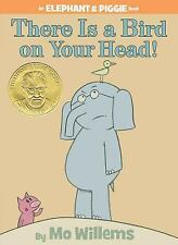 There Is a Bird On Your Head! An Elephant and Piggie Book