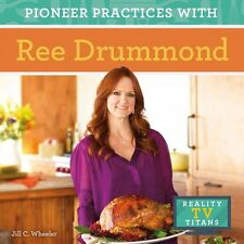 Pioneer Practices with Ree Drummond by Jill C Wheeler 9781624038198