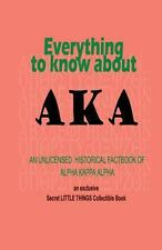Everything to Know about AKA : An Unlicensed Historical Fact Book of Alpha...