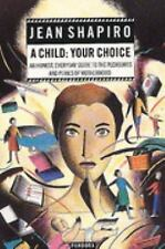 A Child: Your Choice (An Honest, everyday guide to the pleasures and perils of