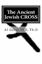 The Ancient Jewish CROSS by Th.D, Al, Al Garza (2011, Paperback)