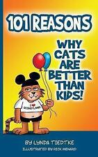 101 Reasons Cats Are Better Than Kids by Lynda Tiedtke (2013, Paperback)
