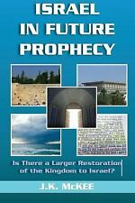 Israel in Future Prophecy : Is There a Larger Restoration of the Kingdom to...