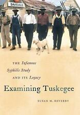 Examining Tuskegee : The Infamous Syphilis Study and Its Legacy by Susan M....