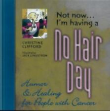 Not Now . . . I'm Having a No Hair Day : Humor and Healing for People with...