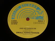 Smalltown Parade:  And We Dance On    UK  NM   7""